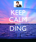 KEEP CALM AND DING