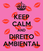 KEEP CALM AND DIREITO AMBIENTAL