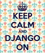 KEEP CALM AND DJANGO ON