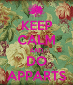 KEEP CALM AND DO APPARTS