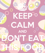 KEEP CALM AND DON'T EAT THIS FOOD