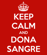 KEEP CALM AND DONA SANGRE