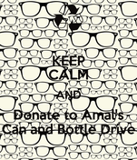 KEEP CALM AND Donate to Amal's Can and Bottle Drive