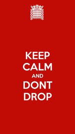 KEEP CALM AND DONT DROP