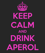 KEEP CALM AND DRINK APEROL