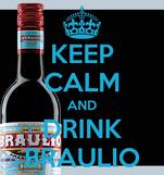KEEP CALM AND DRINK BRAULIO