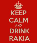 KEEP CALM AND  DRINK  RAKIA