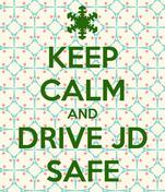KEEP CALM AND DRIVE JD SAFE