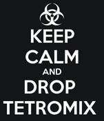 KEEP CALM AND DROP  TETROMIX