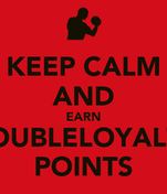 KEEP CALM AND EARN DOUBLELOYALTY POINTS