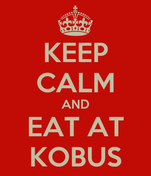 KEEP CALM AND EAT AT KOBUS