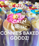 KEEP CALM AND EAT CONNIE'S BAKED GOODZ!
