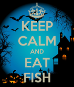 KEEP CALM AND EAT FISH