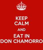 KEEP CALM AND EAT IN DON CHAMORRO