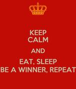KEEP CALM AND EAT, SLEEP BE A WINNER, REPEAT