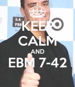 KEEP CALM AND EBM 7-42