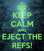 KEEP CALM AND EJECT THE REFS!