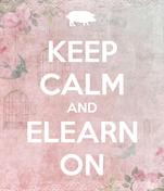 KEEP CALM AND ELEARN ON