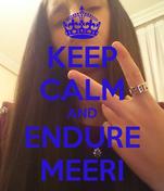 KEEP CALM AND ENDURE MEERI