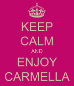 KEEP CALM AND ENJOY CARMELLA