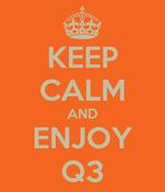 KEEP CALM AND ENJOY Q3