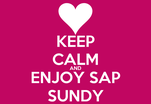 KEEP CALM AND ENJOY SAP SUNDY
