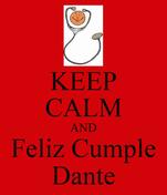 KEEP CALM AND Feliz Cumple Dante