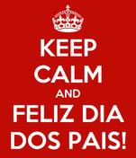 KEEP CALM AND FELIZ DIA DOS PAIS!