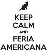 KEEP CALM AND FERIA AMERICANA