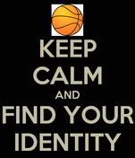 KEEP CALM AND FIND YOUR IDENTITY