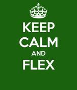KEEP CALM AND FLEX