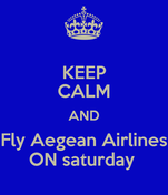 KEEP CALM AND Fly Aegean Airlines ON saturday