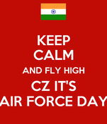 KEEP CALM AND FLY HIGH CZ IT'S AIR FORCE DAY