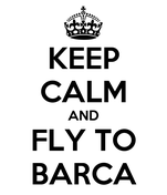 KEEP CALM AND FLY TO BARCA