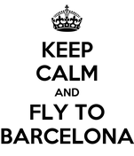 KEEP CALM AND FLY TO BARCELONA