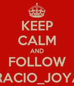 KEEP CALM AND FOLLOW GRACIO_JOYAL