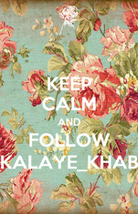 KEEP CALM AND FOLLOW KALAYE_KHAB