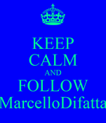 KEEP CALM AND FOLLOW MarcelloDifatta