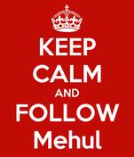 KEEP CALM AND FOLLOW Mehul