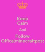 Keep Calm And Follow Officalminecraftpost