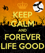KEEP CALM AND FOREVER LIFE GOOD