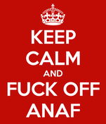 KEEP CALM AND FUCK OFF ANAF