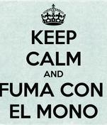KEEP CALM AND FUMA CON  EL MONO