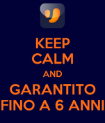 KEEP CALM AND GARANTITO FINO A 6 ANNI