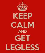 KEEP CALM AND GET LEGLESS