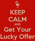 KEEP CALM AND Get Your Lucky Offer
