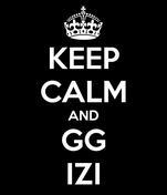 KEEP CALM AND GG IZI