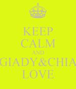 KEEP CALM AND GIADY&CHIA LOVE