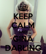 KEEP CALM AND GINA DARLING