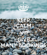 KEEP CALM AND GIVE MANY BOOKINGS